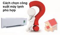 Lựa chọn máy lạnh theo công suất thế nào?